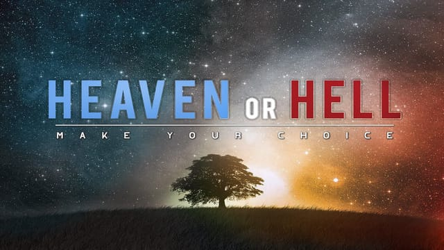 Making The Right Choices – Heaven or Hell?